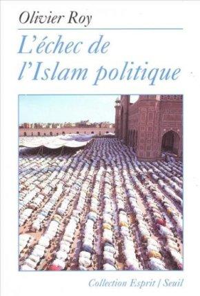 L'Echec de l'Islam politique Olivier Roy